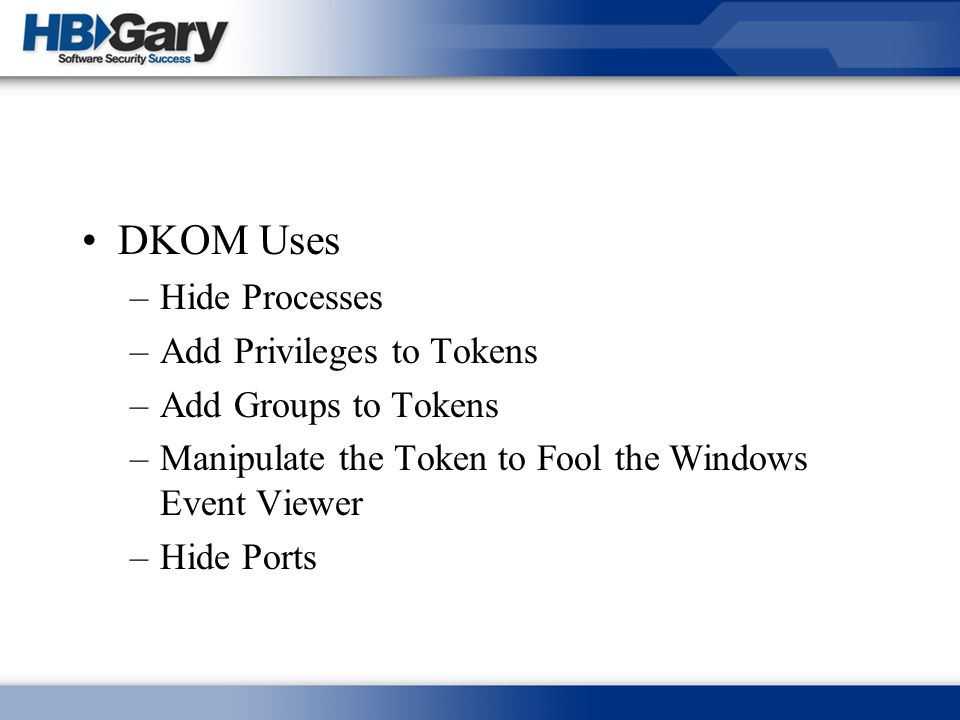 DKOM Uses Hide Processes Add Privileges to Tokens Add Groups to Tokens