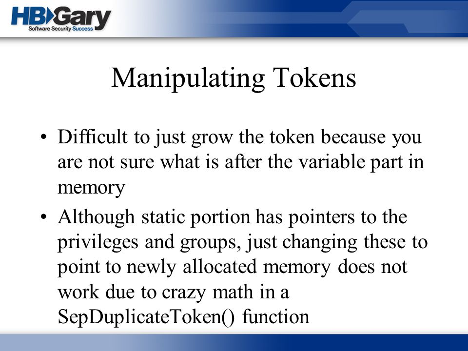 Manipulating Tokens Difficult to just grow the token because you are not sure what is after the variable part in memory.