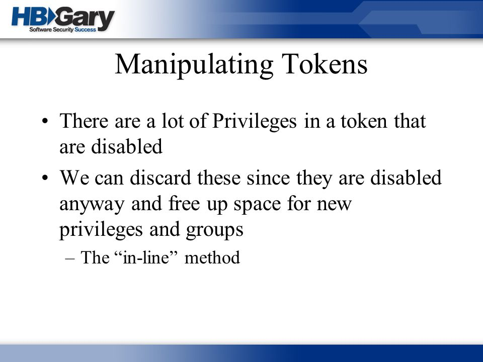 Manipulating Tokens There are a lot of Privileges in a token that are disabled.