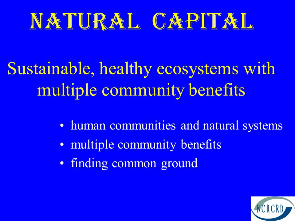 Natural Capital Sustainable, healthy ecosystems with multiple community benefits