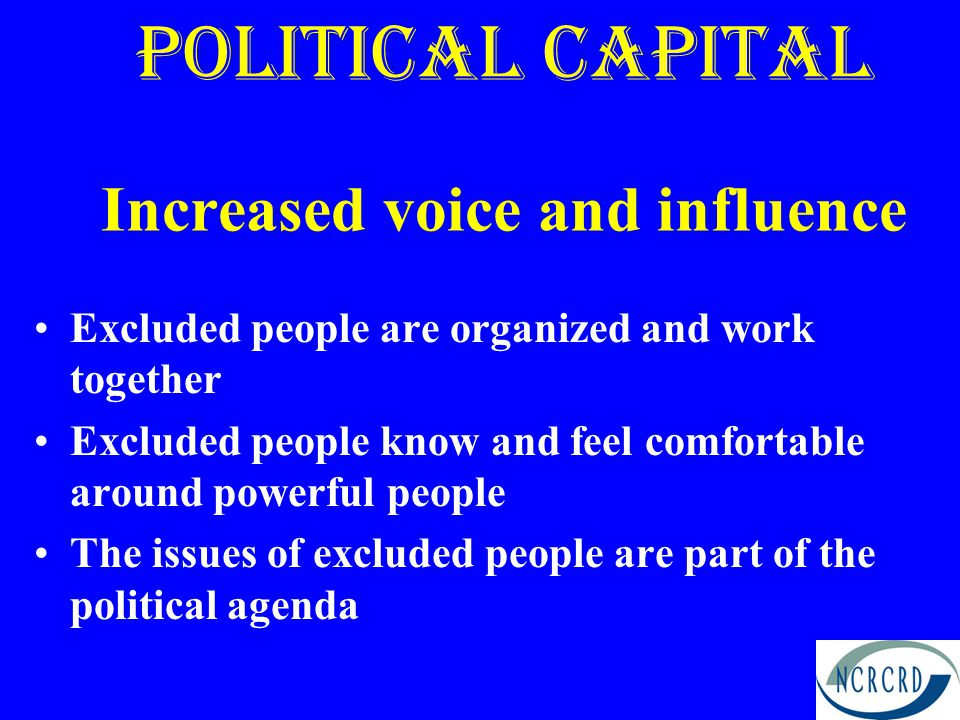 Political Capital Increased voice and influence