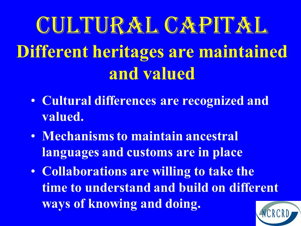 Cultural Capital Different heritages are maintained and valued