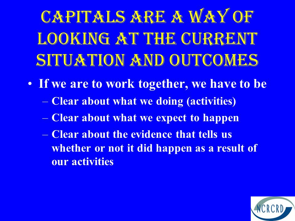Capitals are a Way of looking at the current situation and outcomes