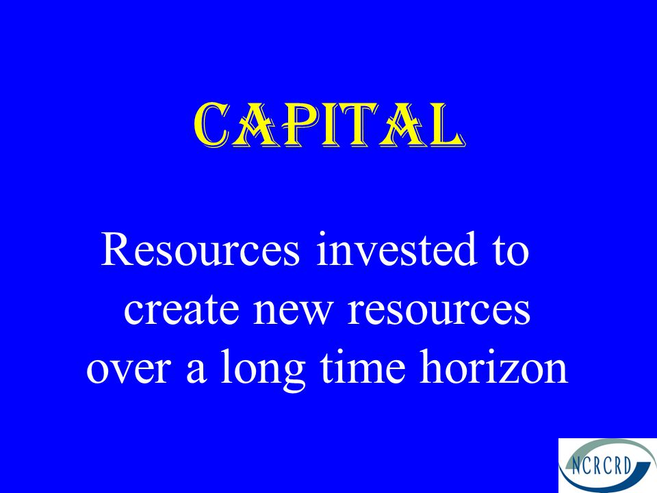Resources invested to create new resources over a long time horizon