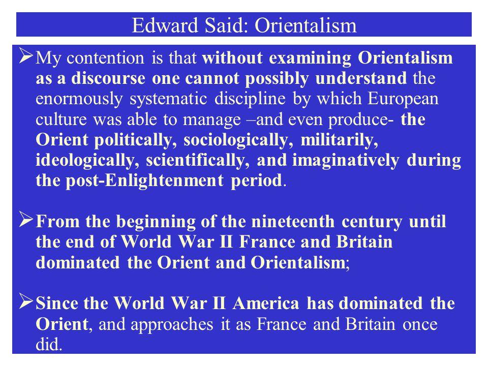 edward siad and orientalism We presenteren karikaturen van de islamitische wereld, waardoor deze kwetsbaar wordt voor militaire agressie aldus edward said in zijn beroemde boek orientalism uit.
