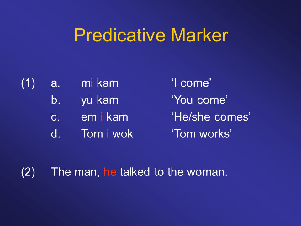 Predicative Marker (1) a. mi kam 'I come' b. yu kam 'You come'