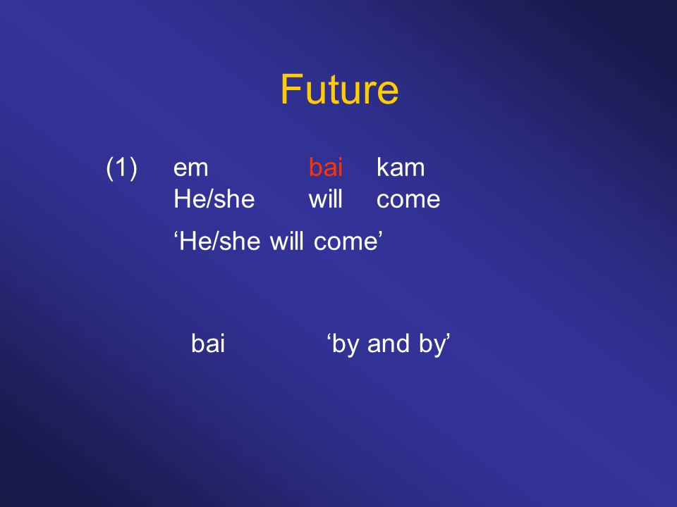 Future (1) em bai kam He/she will come 'He/she will come'