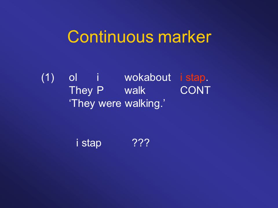 Continuous marker (1) ol i wokabout i stap. They P walk CONT