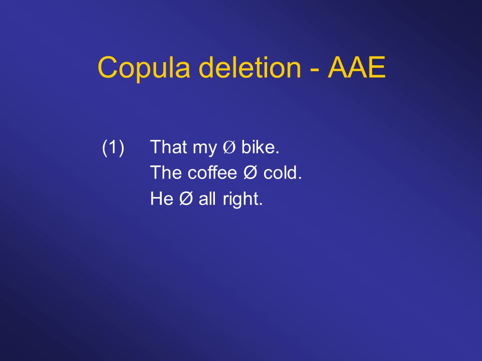 Copula deletion - AAE (1) That my Ø bike. The coffee Ø cold.