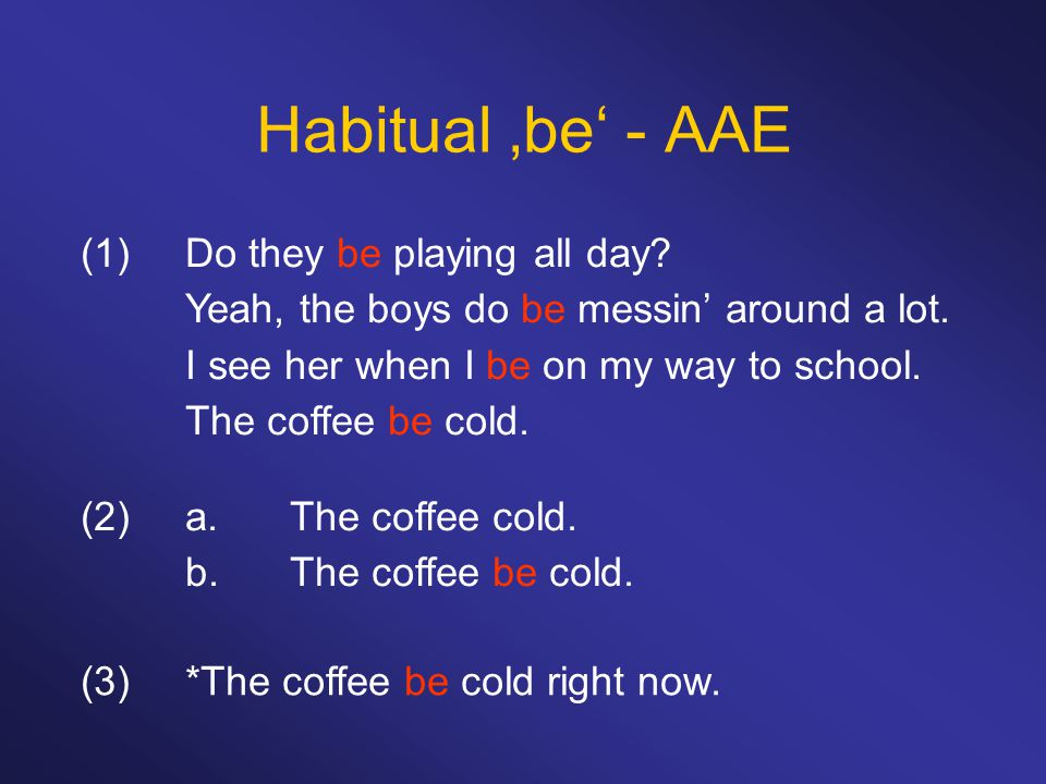 Habitual 'be' - AAE (1) Do they be playing all day