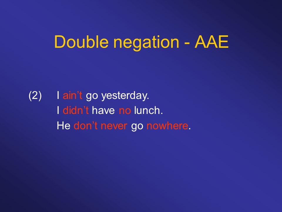 Double negation - AAE (2) I ain't go yesterday.