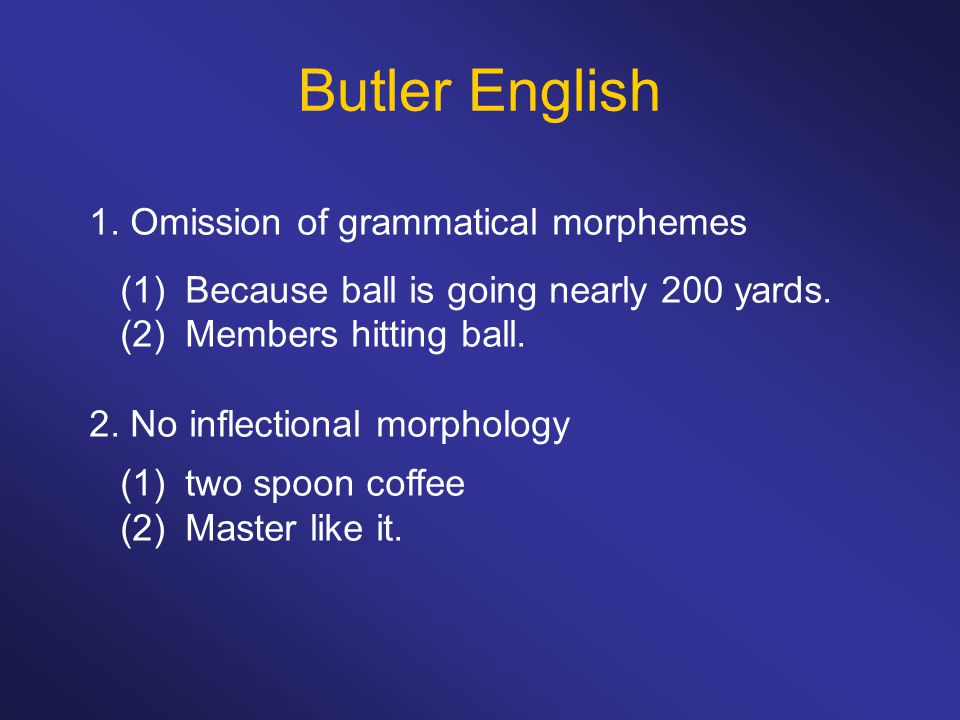 Butler English 1. Omission of grammatical morphemes