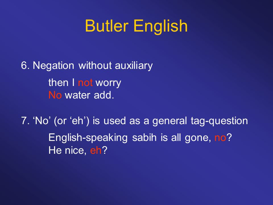 Butler English 6. Negation without auxiliary then I not worry