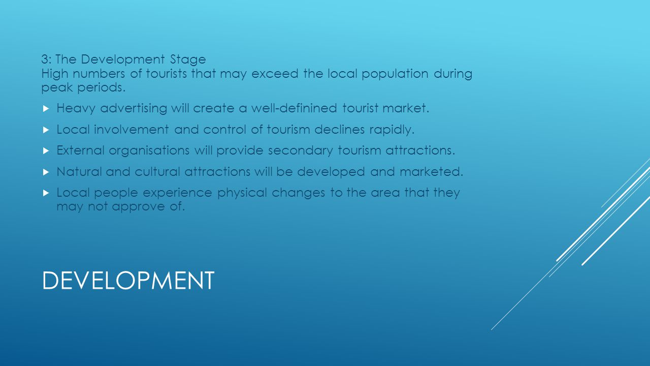 3: The Development Stage High numbers of tourists that may exceed the local population during peak periods.