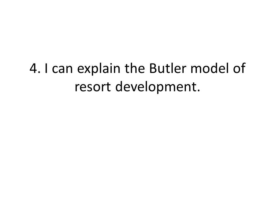 4. I can explain the Butler model of resort development.