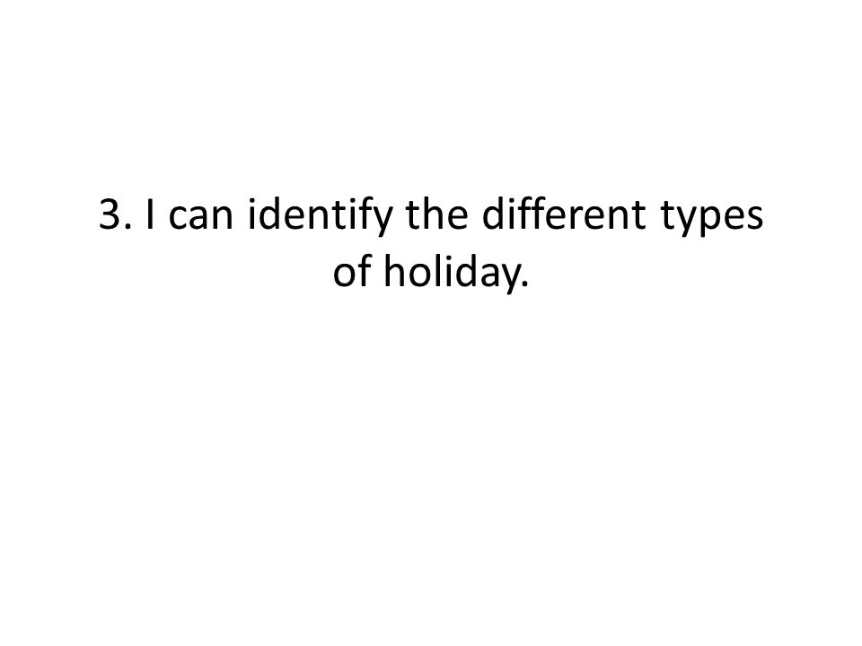 3. I can identify the different types of holiday.