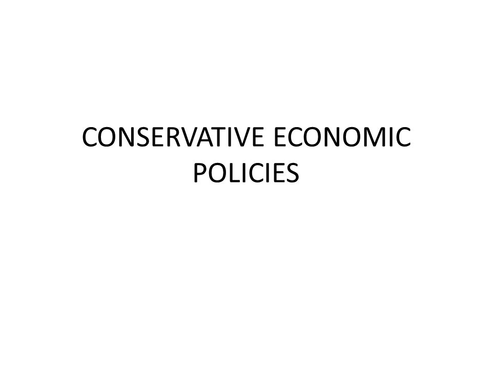CONSERVATIVE ECONOMIC POLICIES