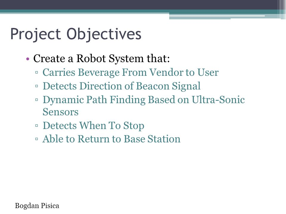 Project Objectives Create a Robot System that: