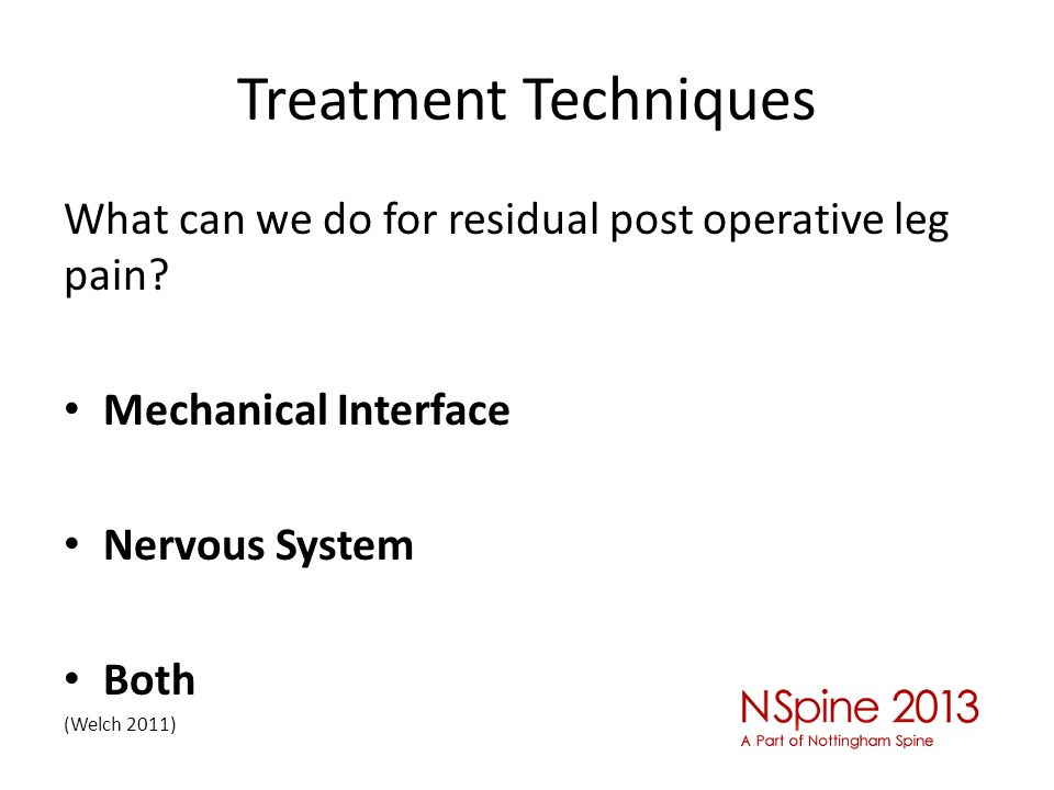 Treatment Techniques What can we do for residual post operative leg pain Mechanical Interface. Nervous System.