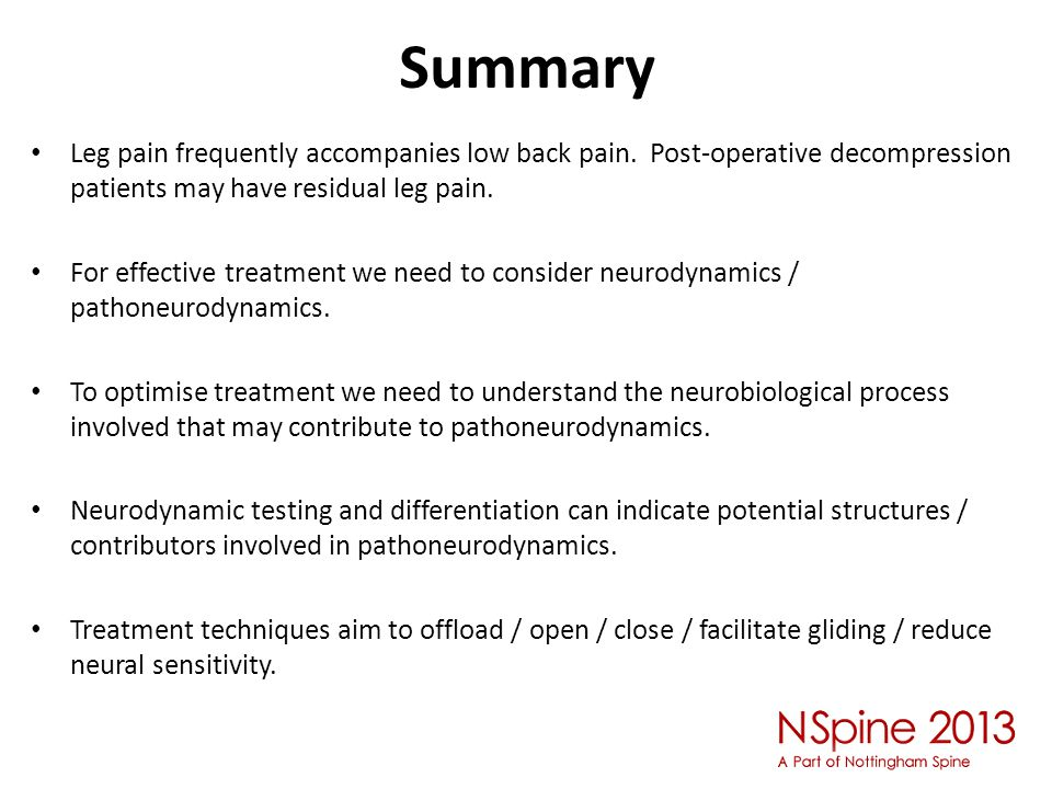 Summary Leg pain frequently accompanies low back pain. Post-operative decompression patients may have residual leg pain.