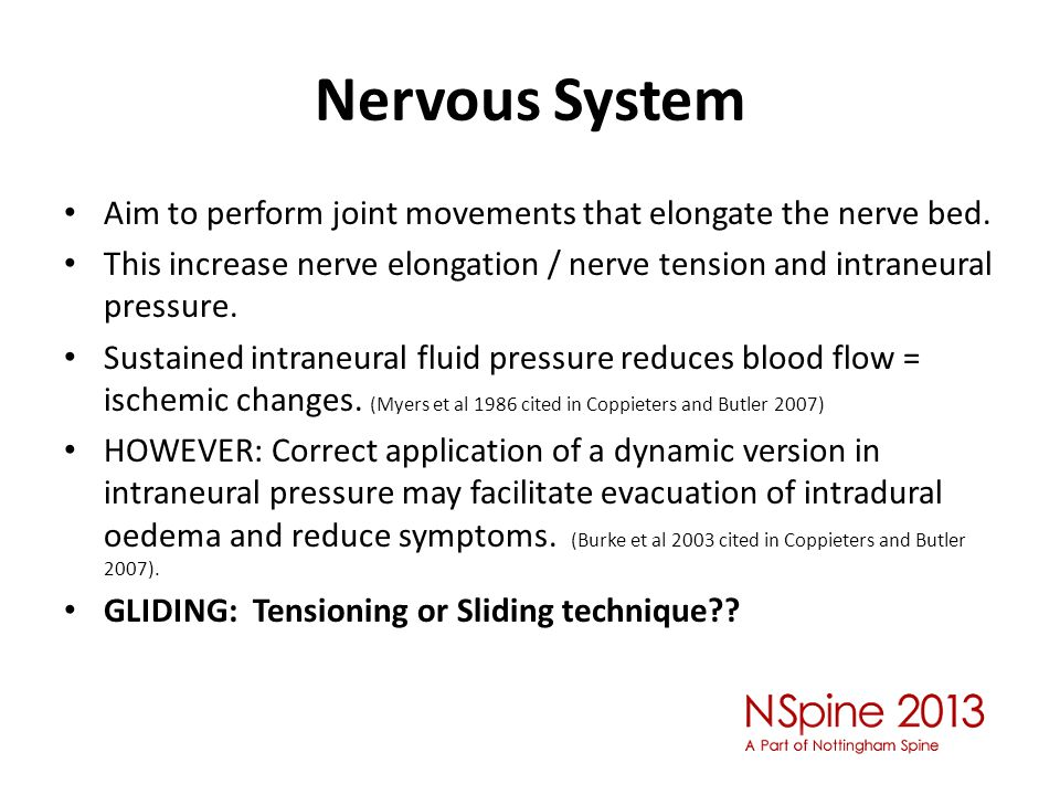 Nervous System Aim to perform joint movements that elongate the nerve bed. This increase nerve elongation / nerve tension and intraneural pressure.