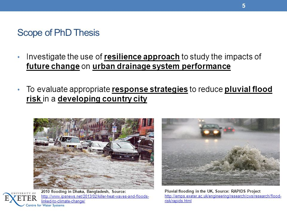 Scope of PhD Thesis Investigate the use of resilience approach to study the impacts of future change on urban drainage system performance.