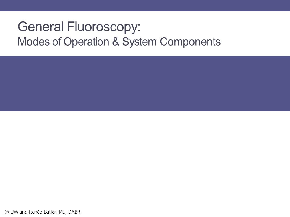 General Fluoroscopy: Modes of Operation & System Components