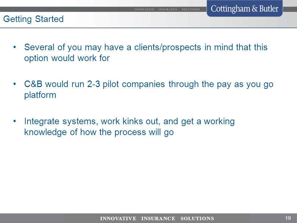 Getting Started Several of you may have a clients/prospects in mind that this option would work for.