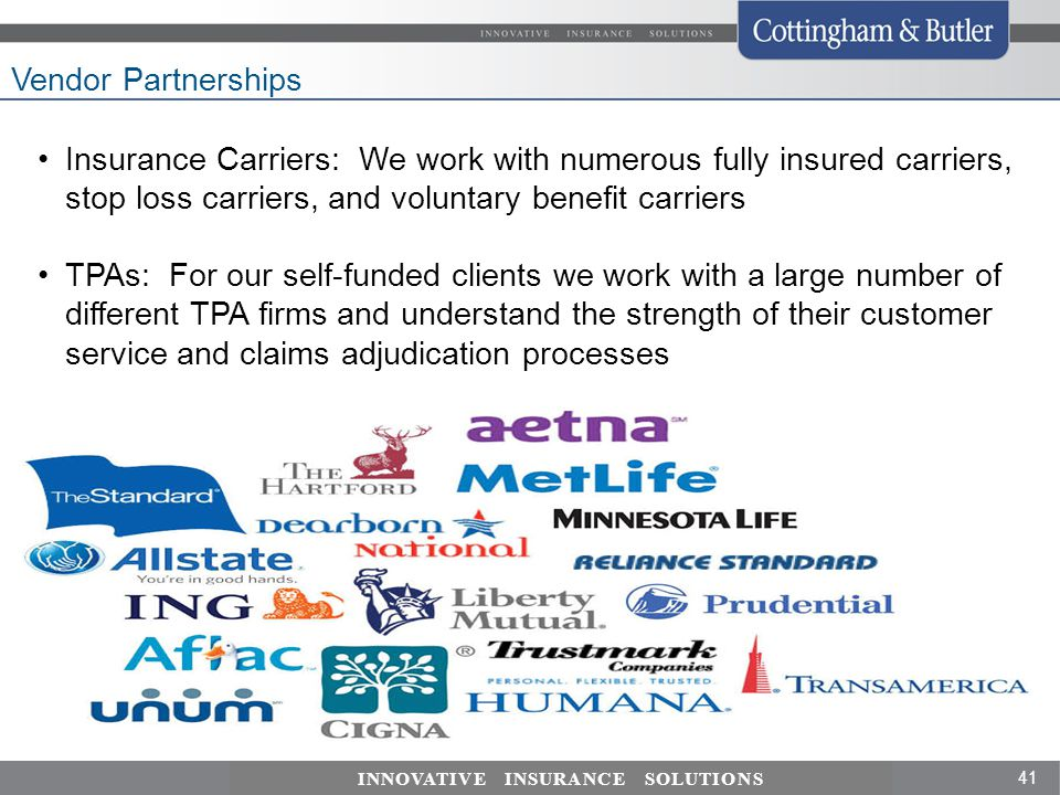 Vendor Partnerships Insurance Carriers: We work with numerous fully insured carriers, stop loss carriers, and voluntary benefit carriers.