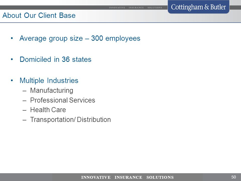Average group size – 300 employees Domiciled in 36 states