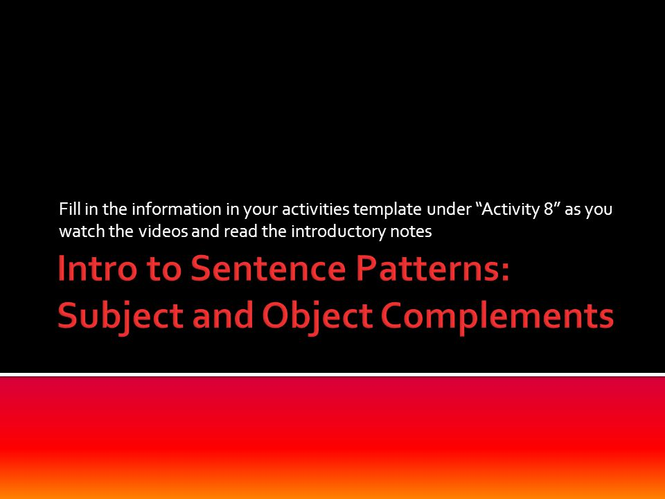 Intro to Sentence Patterns: Subject and Object Complements