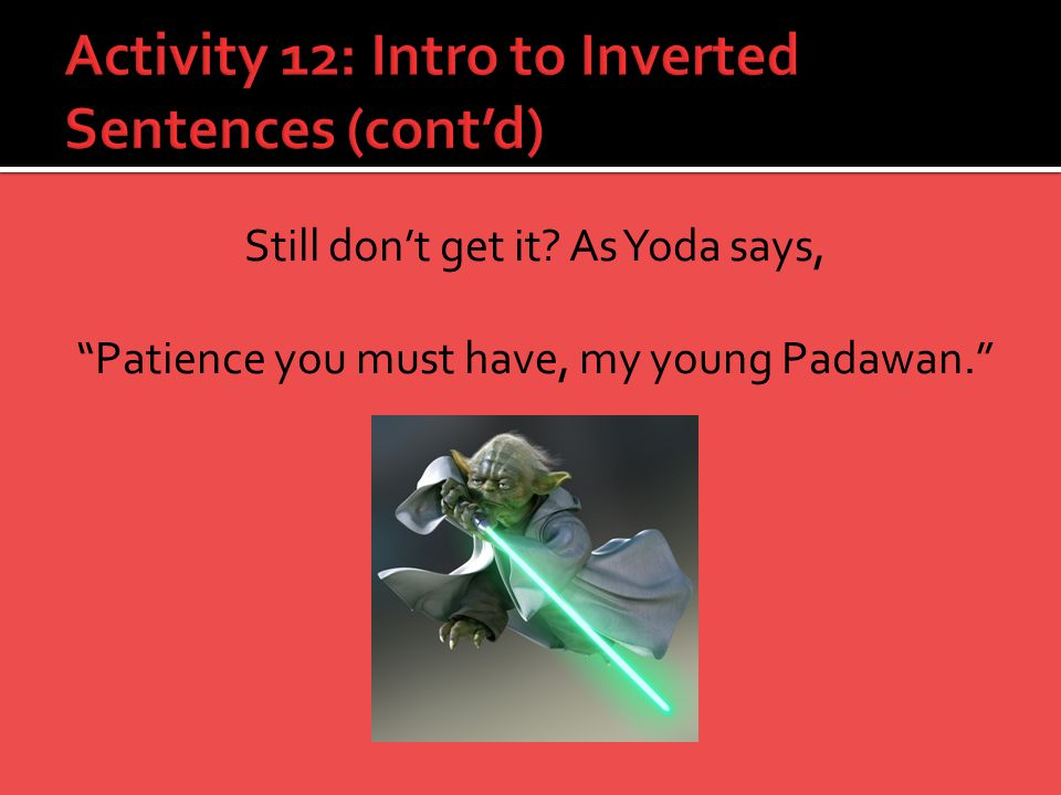 Activity 12: Intro to Inverted Sentences (cont'd)