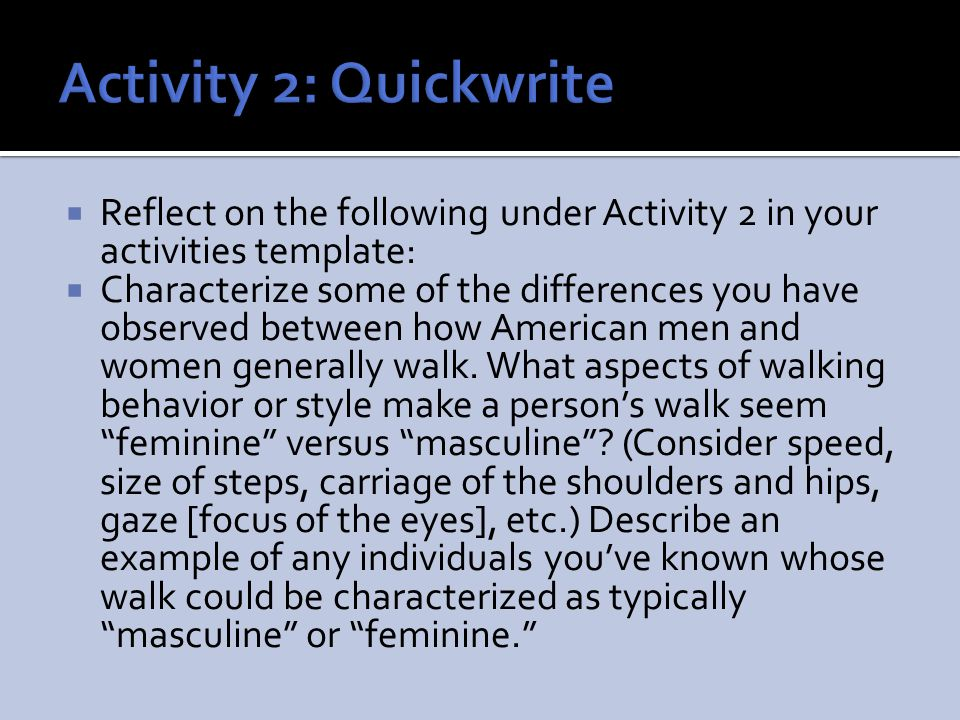 Activity 2: Quickwrite Reflect on the following under Activity 2 in your activities template: