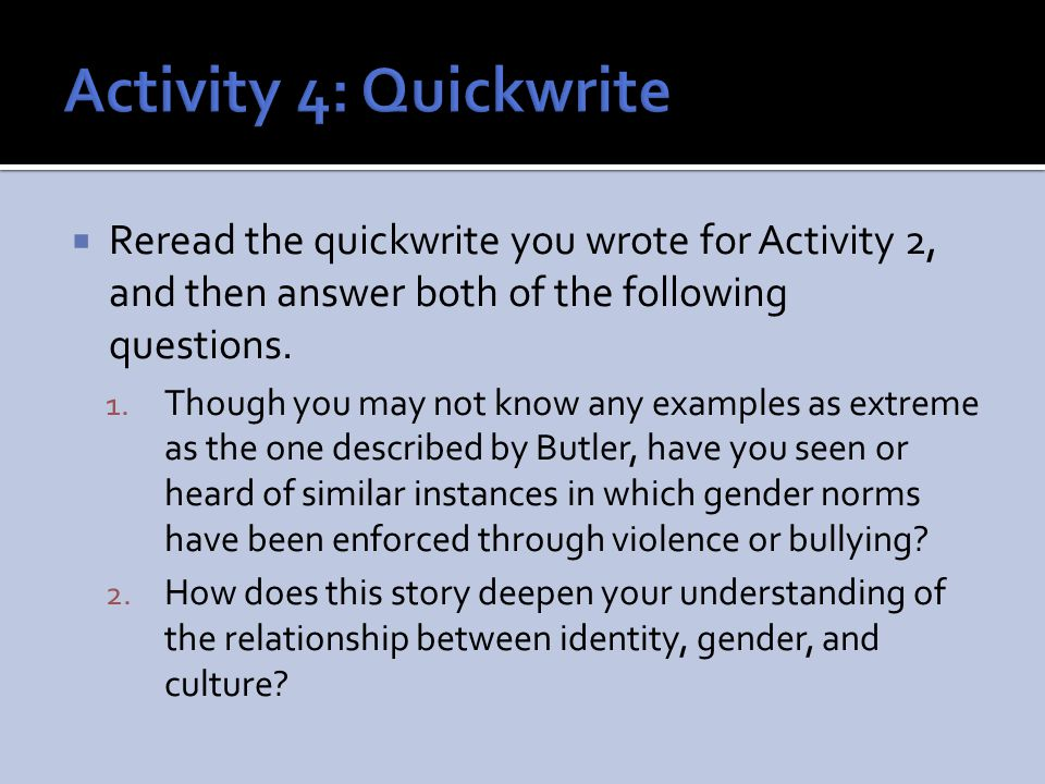 Activity 4: Quickwrite Reread the quickwrite you wrote for Activity 2, and then answer both of the following questions.