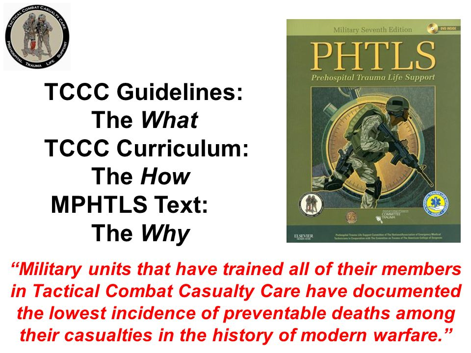 TCCC Guidelines: The What TCCC Curriculum: The How