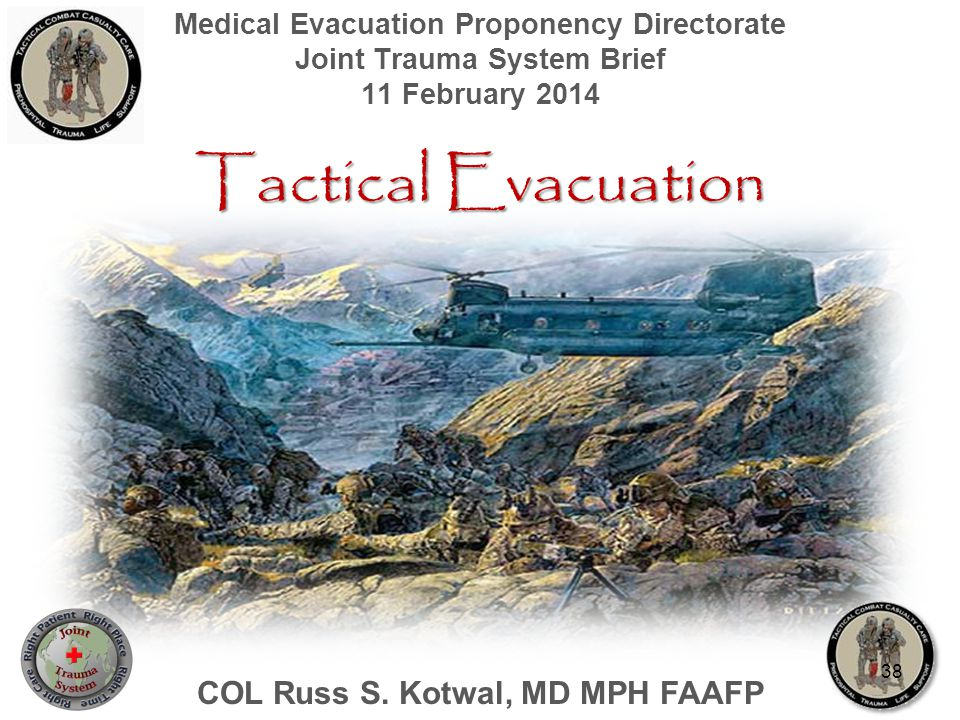 Tactical Evacuation COL Russ S. Kotwal, MD MPH FAAFP