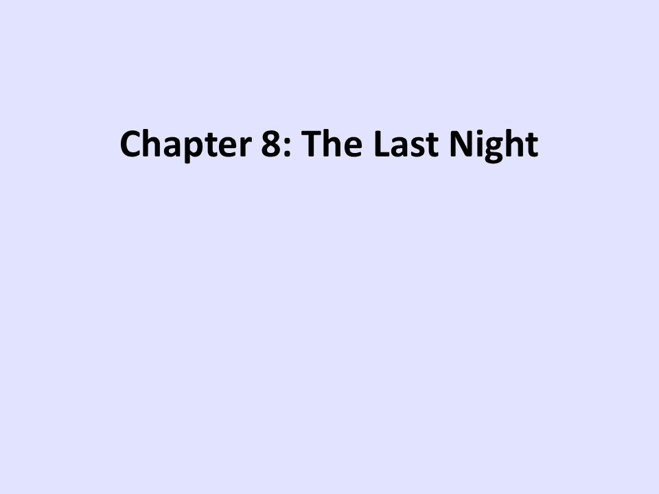 Chapter 8: The Last Night