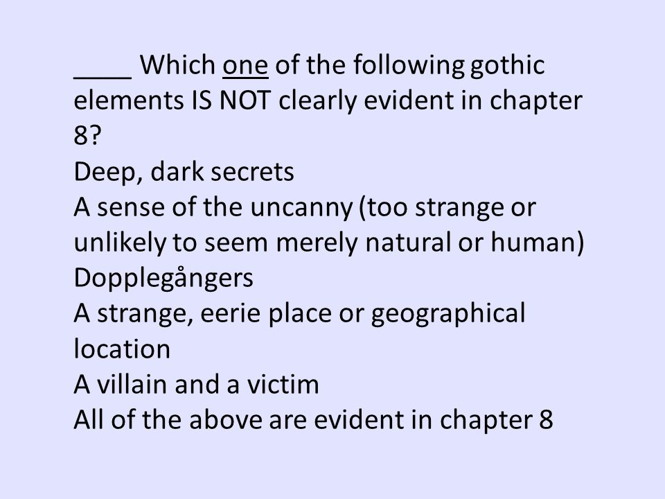 ____ Which one of the following gothic elements IS NOT clearly evident in chapter 8