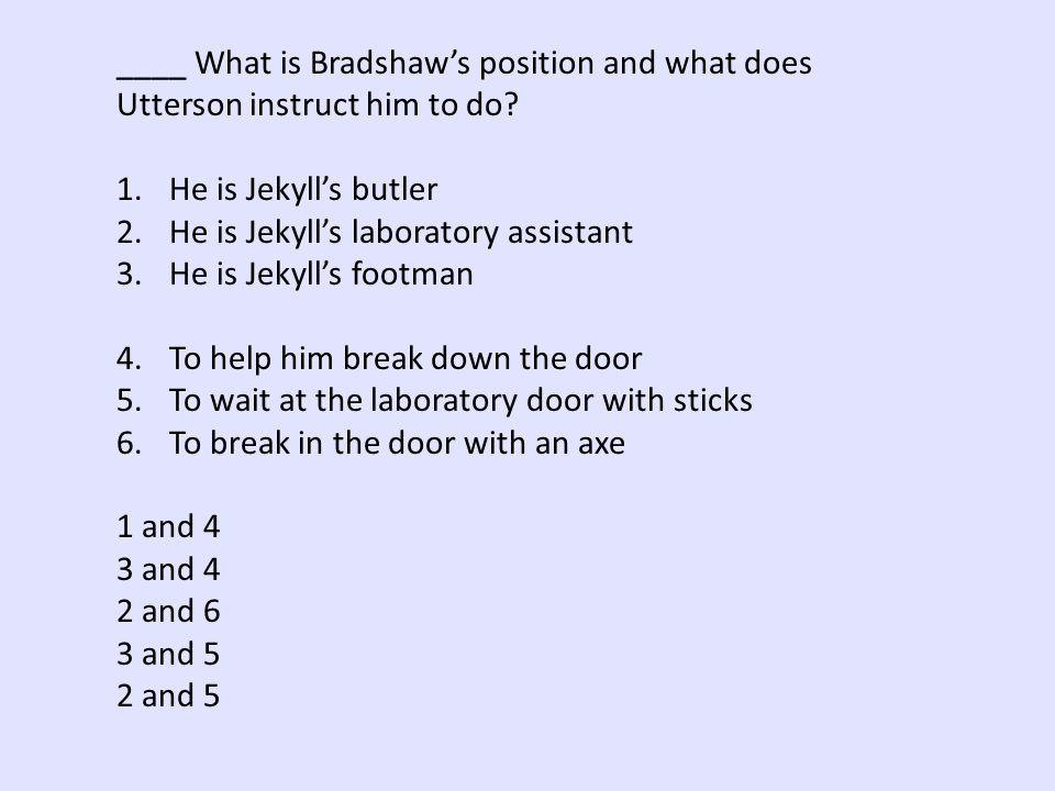 ____ What is Bradshaw's position and what does Utterson instruct him to do