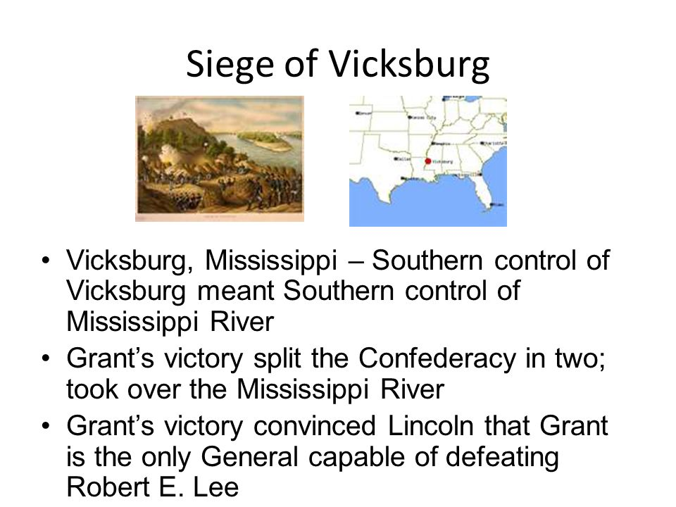 Siege of Vicksburg Vicksburg, Mississippi – Southern control of Vicksburg meant Southern control of Mississippi River.