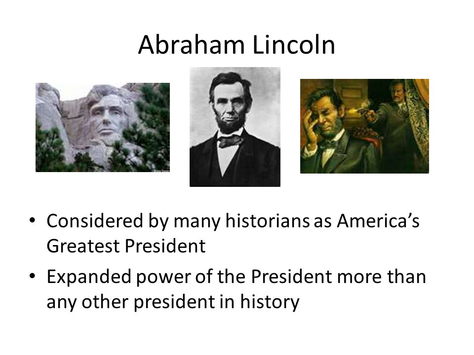 Abraham Lincoln Considered by many historians as America's Greatest President.