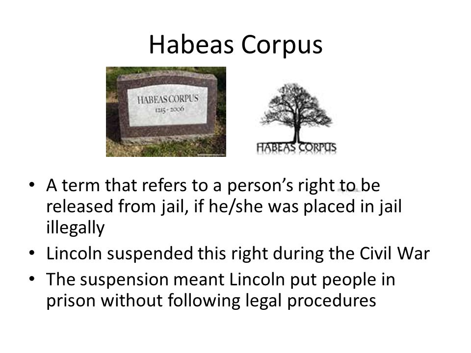 Habeas Corpus A term that refers to a person's right to be released from jail, if he/she was placed in jail illegally.