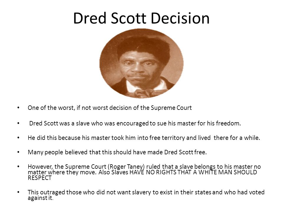 Dred Scott Decision One of the worst, if not worst decision of the Supreme Court.