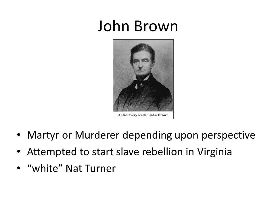 John Brown Martyr or Murderer depending upon perspective
