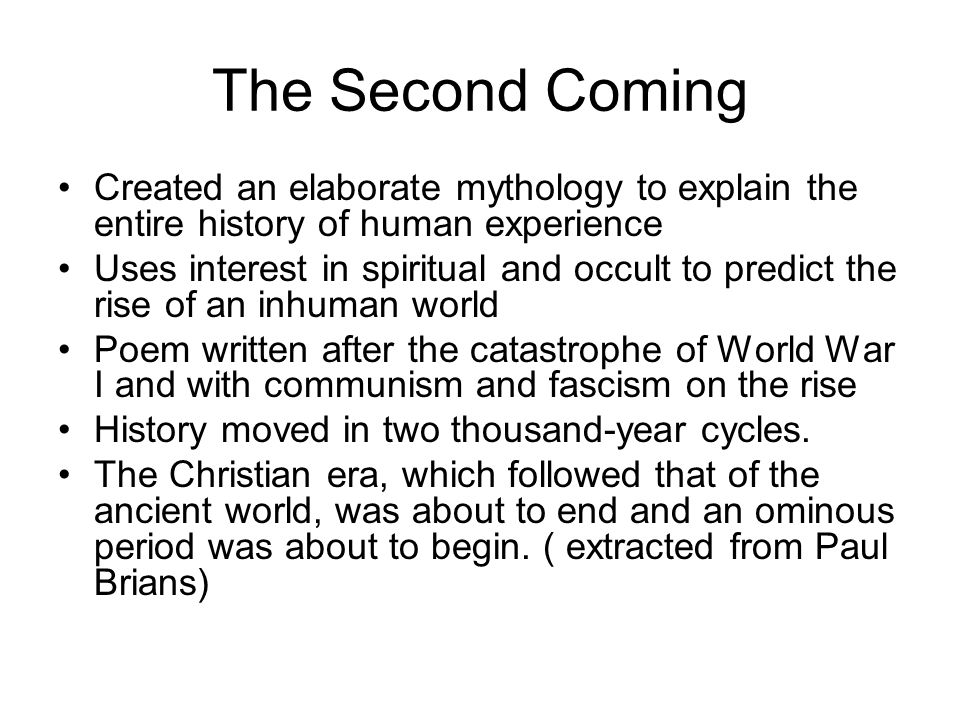 The Second Coming Created an elaborate mythology to explain the entire history of human experience.