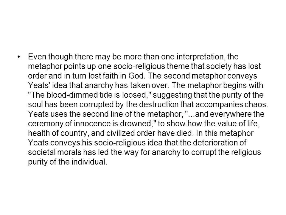 Even though there may be more than one interpretation, the metaphor points up one socio-religious theme that society has lost order and in turn lost faith in God.