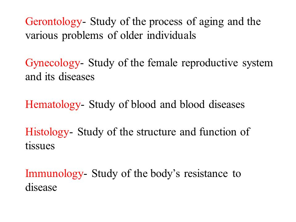 Gerontology- Study of the process of aging and the various problems of older individuals