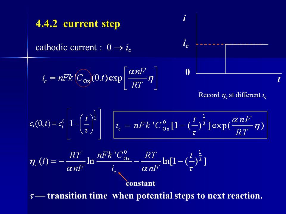 4.4.2 current step i ic cathodic current : 0  ic t