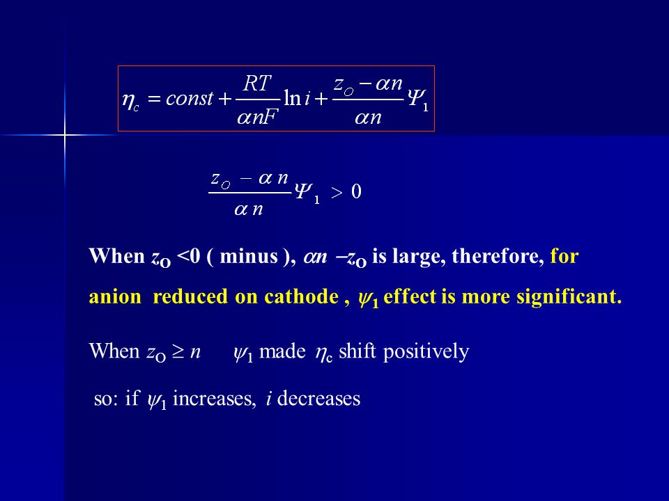 When zO <0 ( minus ), n zO is large, therefore, for anion reduced on cathode , 1 effect is more significant.