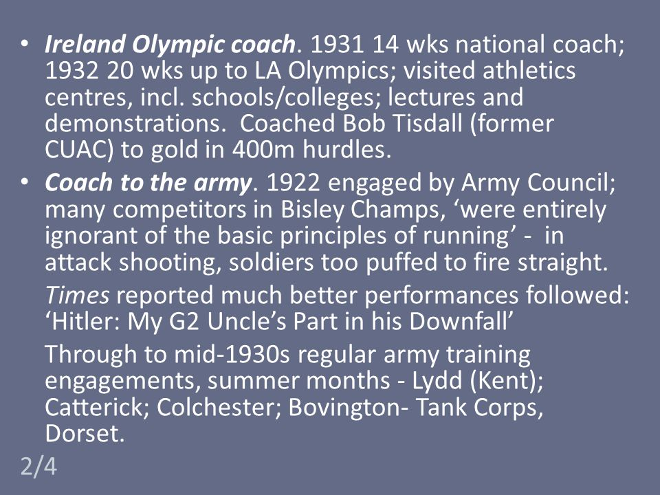 Ireland Olympic coach. 1931 14 wks national coach; 1932 20 wks up to LA Olympics; visited athletics centres, incl. schools/colleges; lectures and demonstrations. Coached Bob Tisdall (former CUAC) to gold in 400m hurdles.